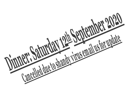 Dinner: Saturday 12th September 2020 Cancelled due to shandy virus email us for update